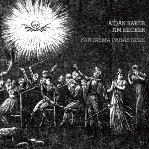 Aidan Baker And Tim Hecker - Fantasma Parastasie (Alien8)