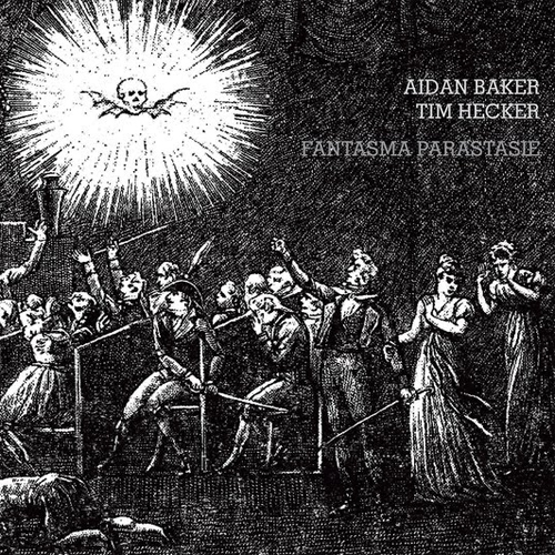 Aidan Baker And Tim Hecker – Fantasma Parastasie
