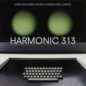 Harmonic 313 - When Machines Exceed Human Intelligence (Warp)