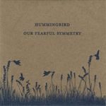 Hummingbird - Our Fearful Symmetry (Fluid Audio)
