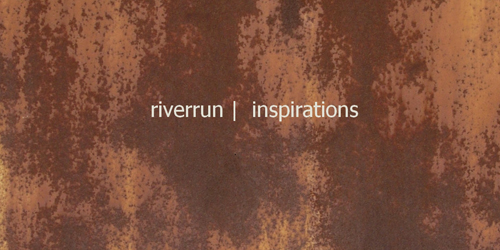riverrun - inspirations