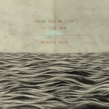 From The Mouth of The Sun - Woven Tide
