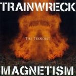 The Teknoist - Trainwreck Magnetism (Ad Noiseam)