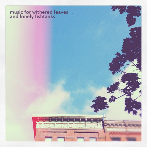 Music For Withered Leaves and Lonely Fishtanks