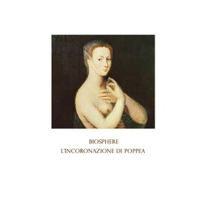 Biosphere - L'incoronazione di Poppea (Biophon)