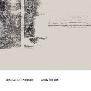 Grischa Lichtenberger - And IV [Inertia] (Raster-Noton)