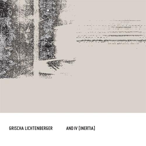 Grischa Lichtenberger - And IV [Inertia]