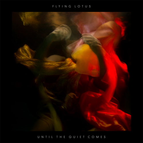 Flying Lotus - Until The Quiet Comes