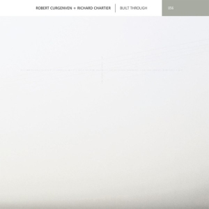 Robert Curgenven + Richard Chartier - Built Through