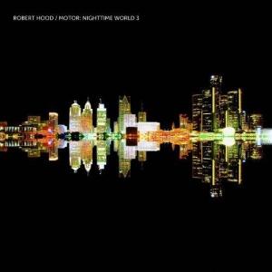 Robert Hood - Motor Nighttime World 3