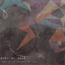 Ruby My Dear - Remains Of Shapes To Come