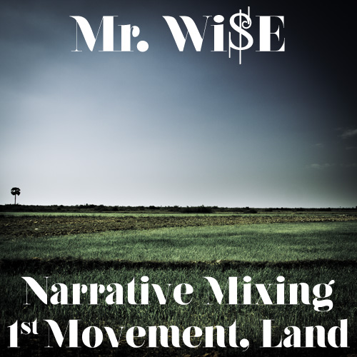 Mr. Wi$e - Narrative Mixing, First Movement, Land