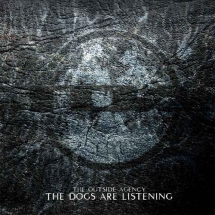 The Outside Agency - The Dogs Are Listening