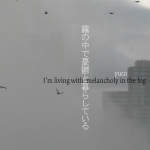 Yuco - I'm Living With Melancholy in the Fog