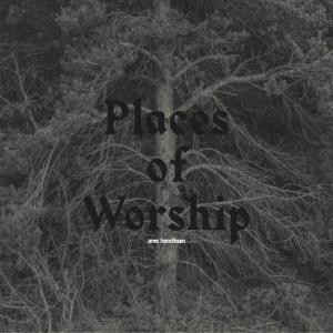 Arve Henriksen – Places Of Worship (Rune Grammofon)