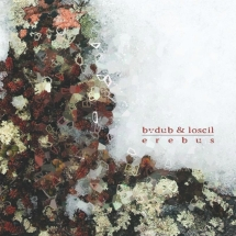 bvdub  loscil – Erebus Glacial Movements