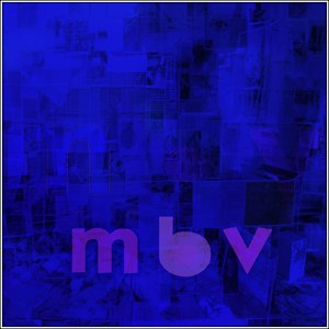 My Bloody Valentine – mbv (MBV)
