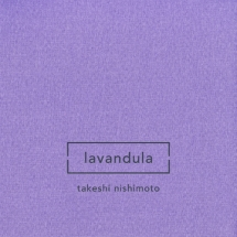 Takeshi Nishimoto – Lavandula Sonic Pieces