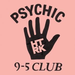 HTRK - Psychic 9-5 Club