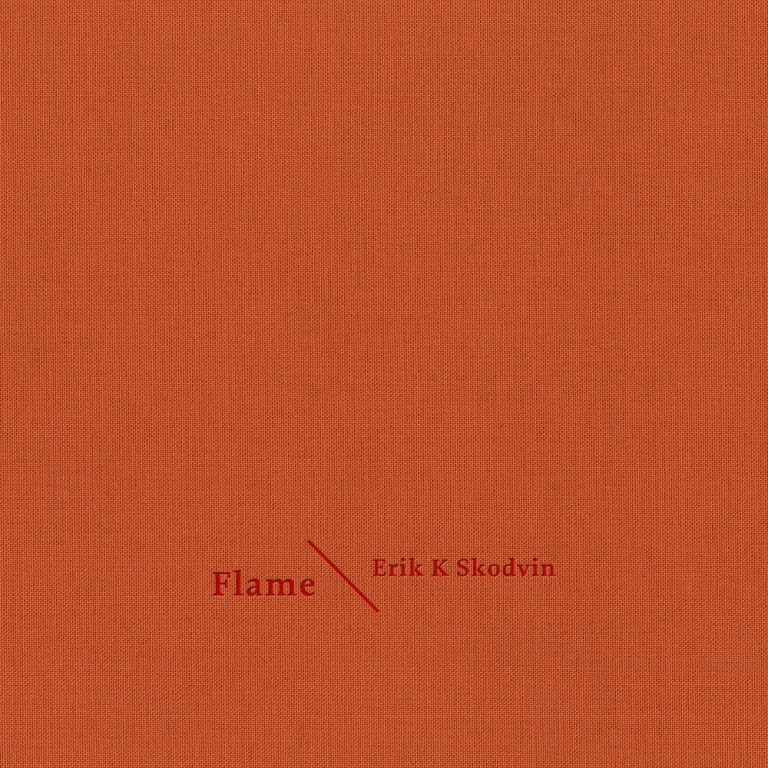 Erik K Skodvin - Flame (Sonic Pieces)