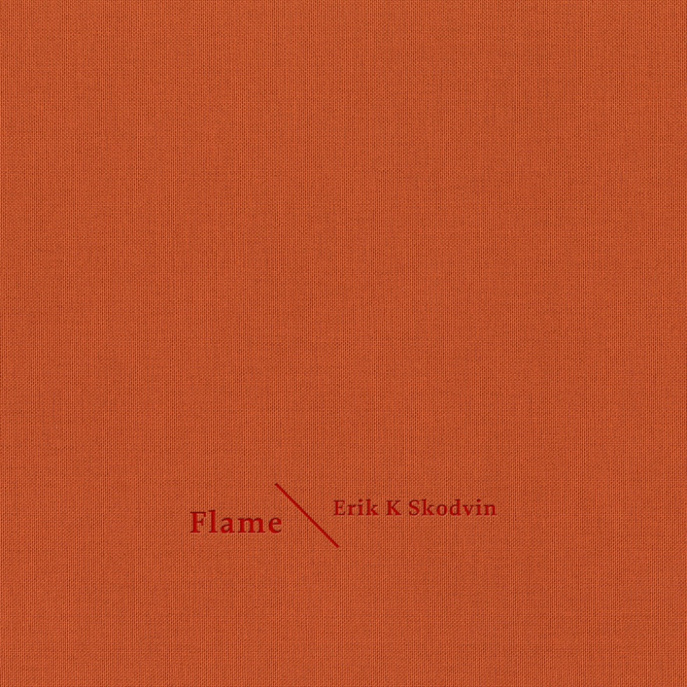 Erik K Skodvin - Flame (Sonic Pieces)