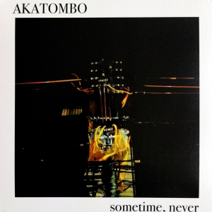 Akatombo - Sometime Never