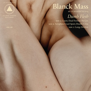 Blanck Mass - Dumb Flesh (Sacred Bones)