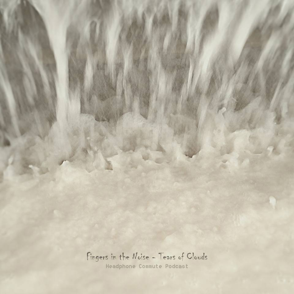 Fingers in the Noise - Tears of Clouds
