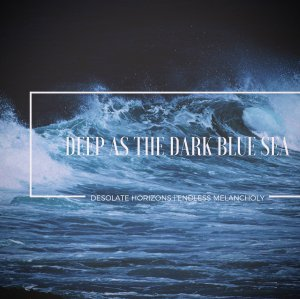 Desolate Horizons; Endless Melancholy - Deep As The Dark Blue Sea (Hidden Vibes)