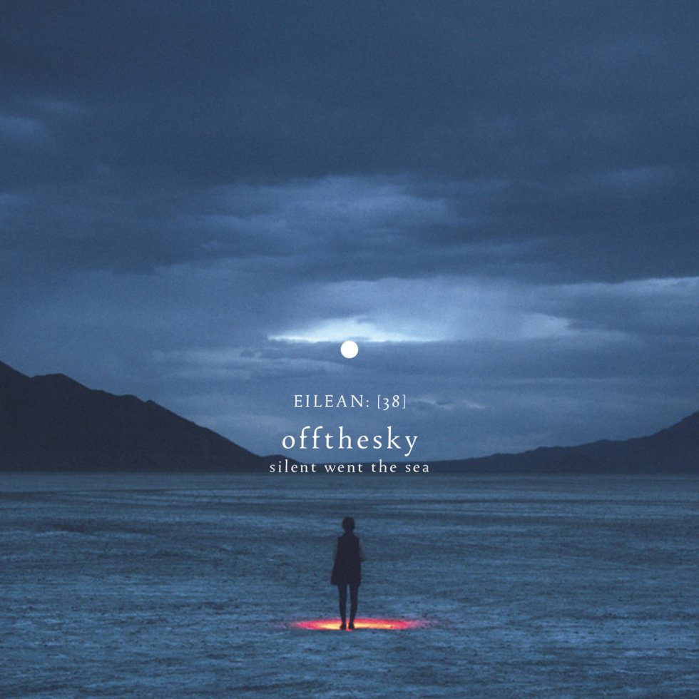 offthesky - silent went the sea (Eilean)